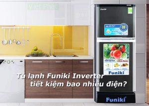 Tủ lạnh Funiki Inverter tiết kiệm bao nhiêu điện?